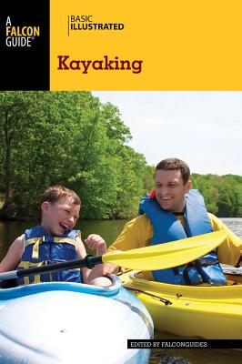 Basic Illustrated Kayaking By Burnham, Bill/ Burnham, Mary/ Burakian, Eli (PHT)/ Gorman, Stephen (PHT)